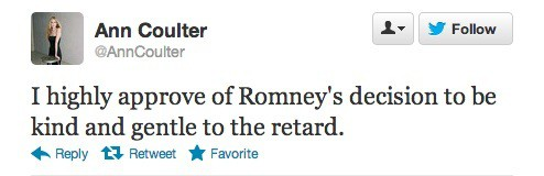 Ann Coulter's tweet reading, 'I highly approve of Romney's decision to be kind and gentle to the retard' which was posted shortly following the final 2012 presidential debate.