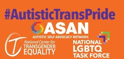 "The text ""#AutisticTransPride"" on an orange background. Underneath it are the logos for ASAN, National Center for Transgender Equality, and the National LGBTQ Task Force."
