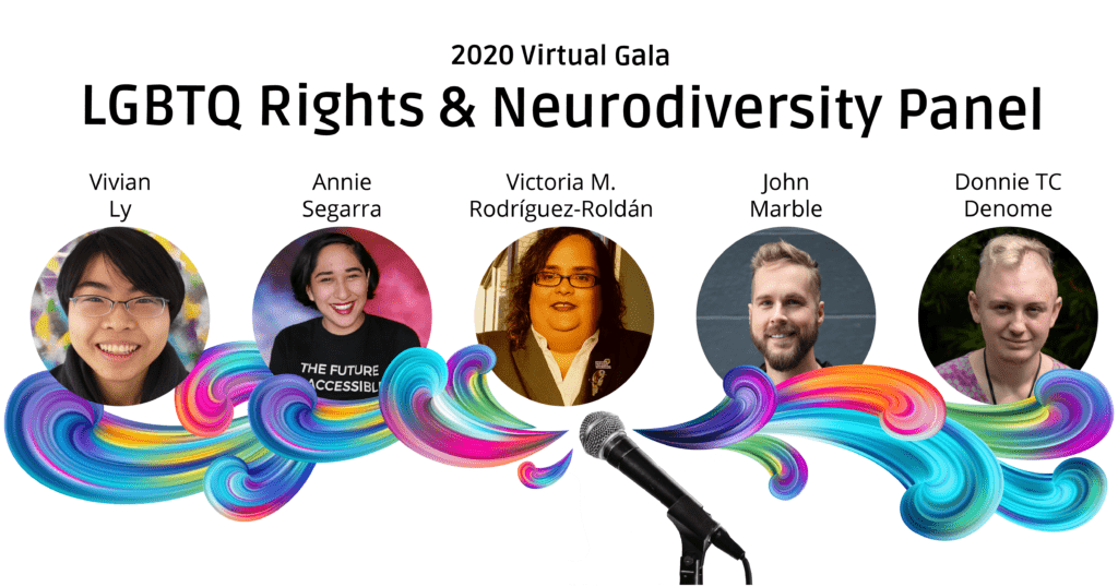 """Colorful swirls come from a microphone underneath photos of the panelists. Their names are above their photos, from left to right: Vivian Ly, Annie Segarra, Victoria M. Rodríguez-Roldán, John Marble, and Donnie TC Denome. Text at the top reads """"2020 Virtual Gala"""" and """"LGBTQ Rights & Neurodiversity Panel"""""""