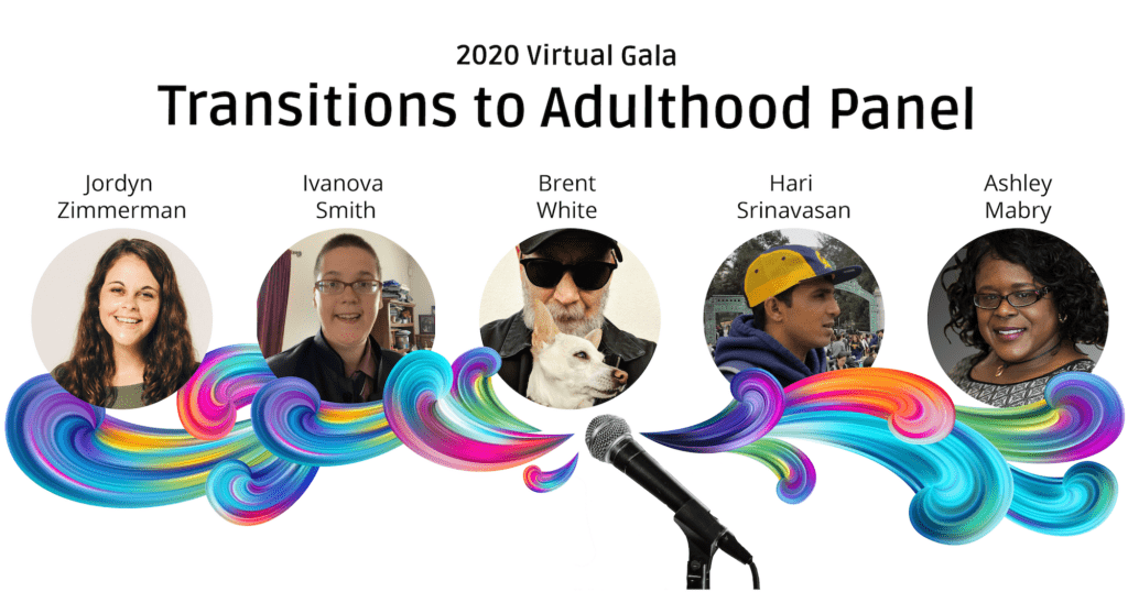 """Colorful swirls come from a microphone underneath photos of the panelists. Their names are above their photos, from left to right: Jordyn Zimmerman, Ivanova Smith, Brent White, Hari Srinavasan, and Ashley Mabry. Text at the top reads """"2020 Virtual Gala"""" and """"Transitions to Adulthood Panel."""""""