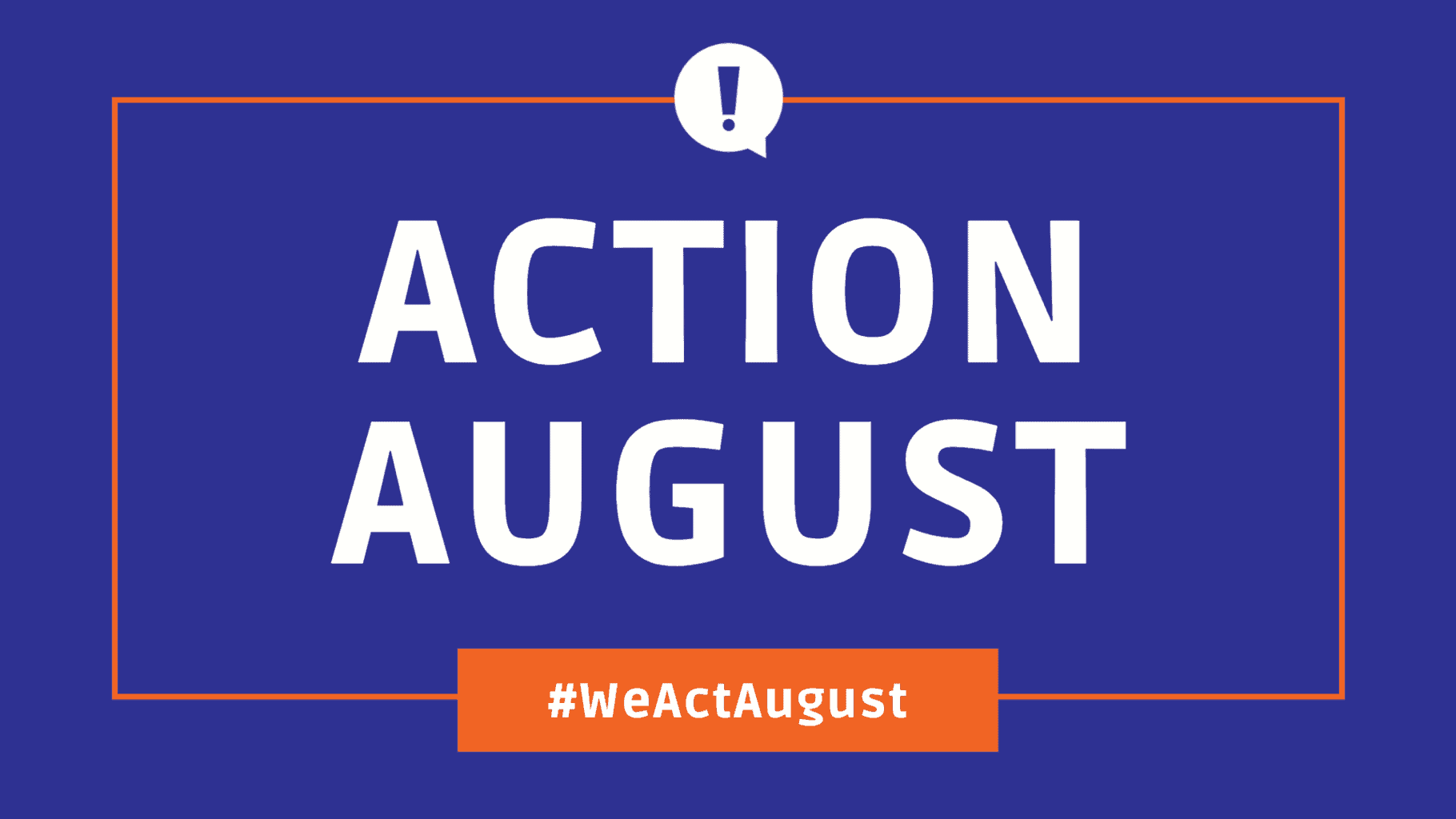 The words Action August and the hashtag #WeActAugust printed on a blue and orange image