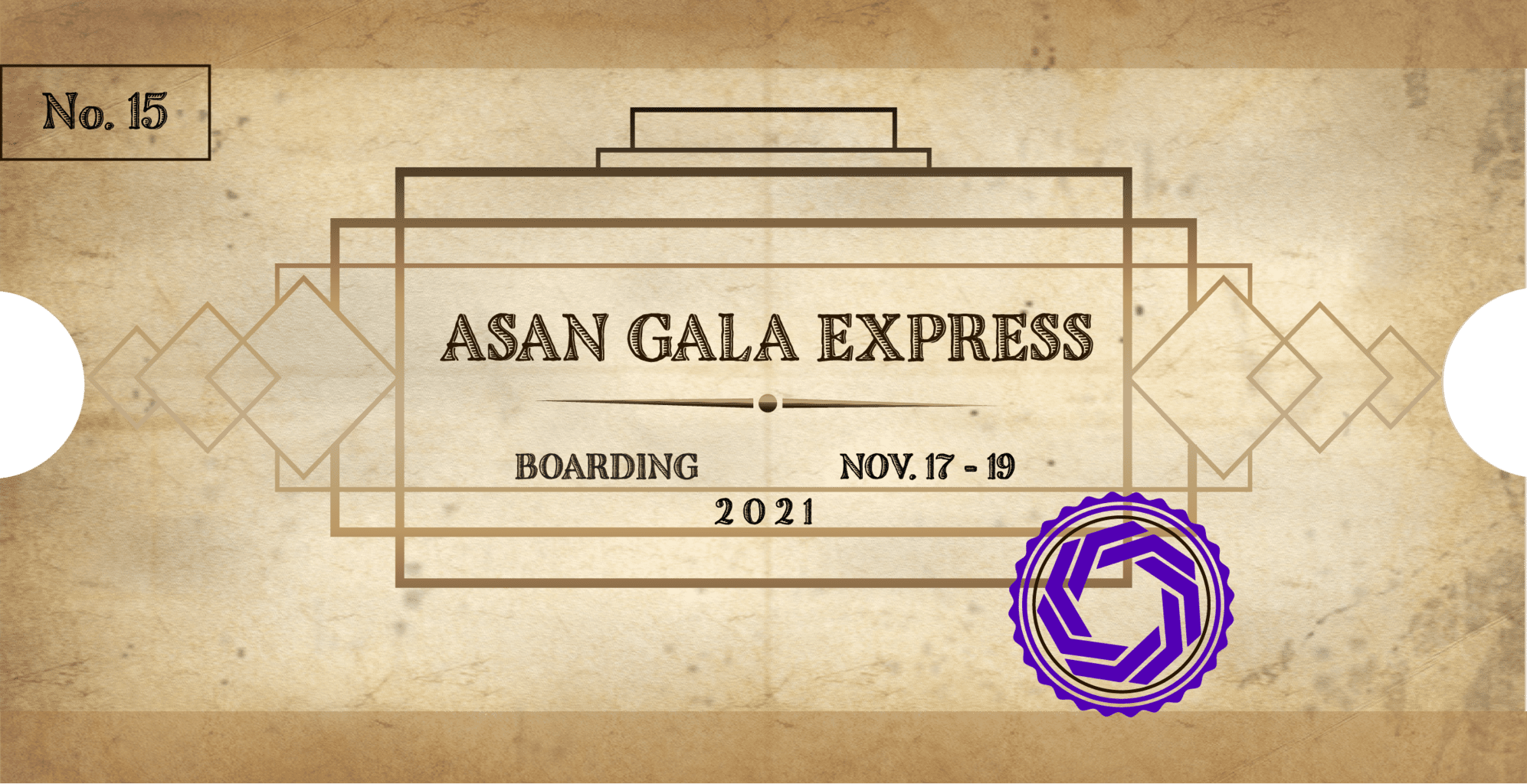 """On a background of weathered parchment paper cut like a ticket is a series of ornate interlocking boxes. In the middle, text reads """"ASAN Gala Express."""" Underneath is """"Boarding Nov. 17-19 2021."""" The ticket is stamped with a purple stamp made of the ASAN logo. In the top right corner is 'No. 15."""""""